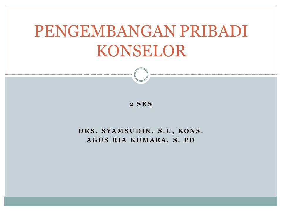 2 SKS DRS. SYAMSUDIN, S.U, KONS. AGUS RIA KUMARA, S. PD PENGEMBANGAN PRIBADI KONSELOR