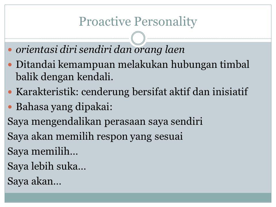 Proactive Personality orientasi diri sendiri dan orang laen Ditandai kemampuan melakukan hubungan timbal balik dengan kendali. Karakteristik: cenderun