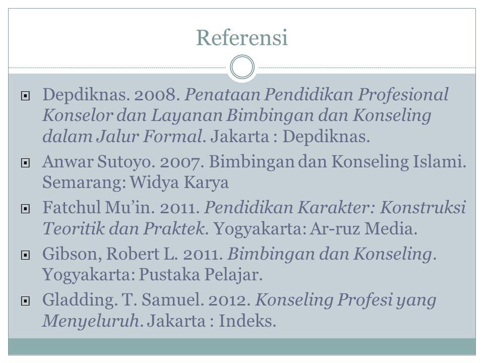 Referensi  Depdiknas. 2008. Penataan Pendidikan Profesional Konselor dan Layanan Bimbingan dan Konseling dalam Jalur Formal. Jakarta : Depdiknas.  A