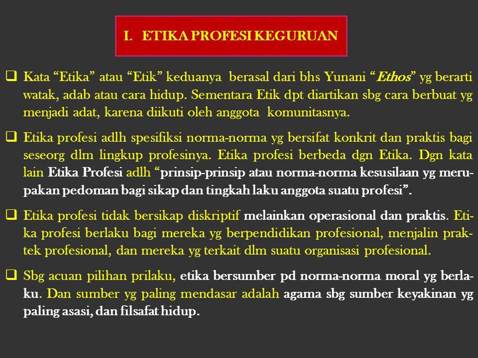  Kata Etika atau Etik keduanya berasal dari bhs Yunani Ethos yg berarti watak, adab atau cara hidup.