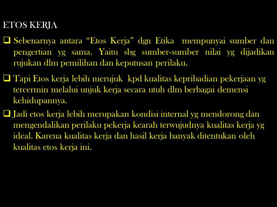 Sbg suatu kondisi internal, ETOS KERJA mengandung unsur-unsur berikut: Pertana : Disiplin Kerja.