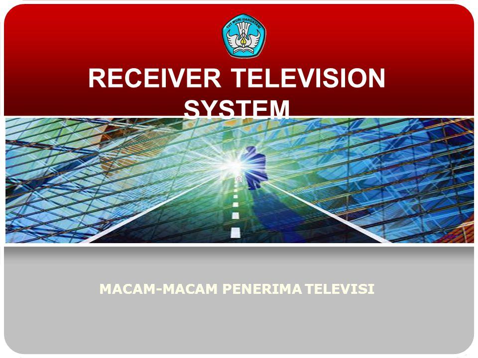 RECEIVER TELEVISION SYSTEM MACAM-MACAM PENERIMA TELEVISI