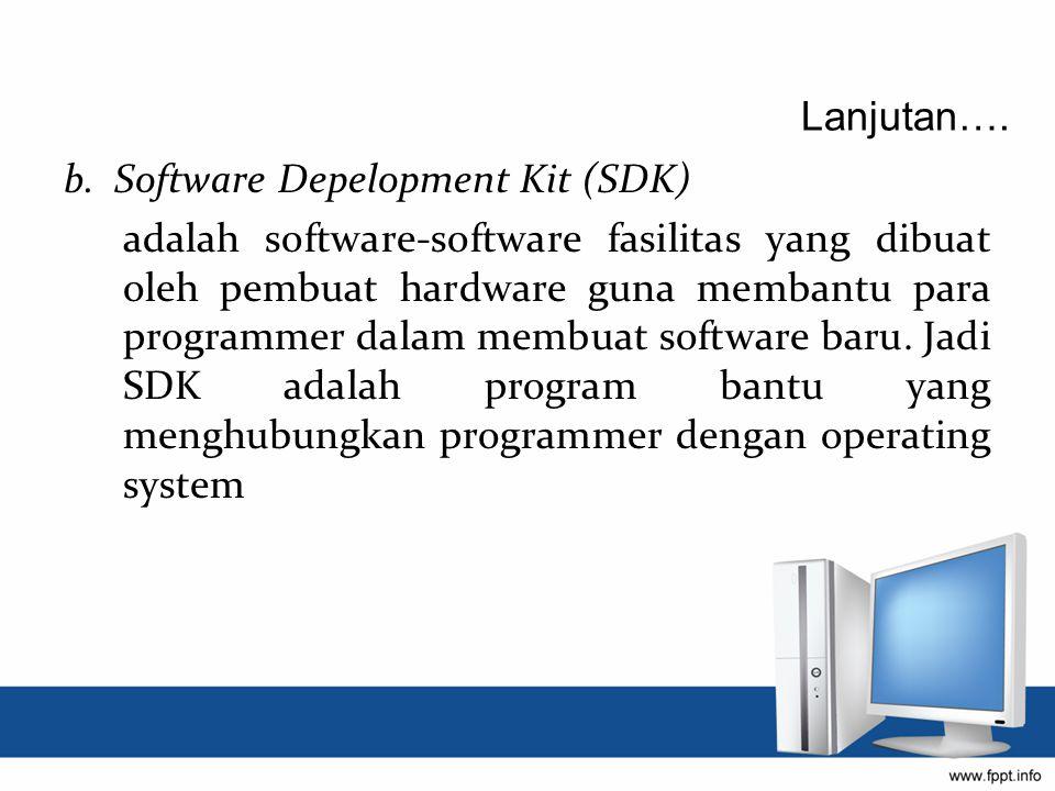 b. Software Depelopment Kit (SDK) adalah software-software fasilitas yang dibuat oleh pembuat hardware guna membantu para programmer dalam membuat sof