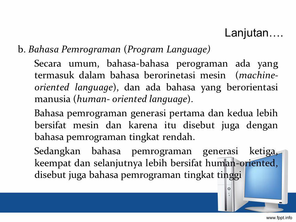 b. Bahasa Pemrograman (Program Language) Secara umum, bahasa-bahasa perograman ada yang termasuk dalam bahasa berorinetasi mesin (machine- oriented la