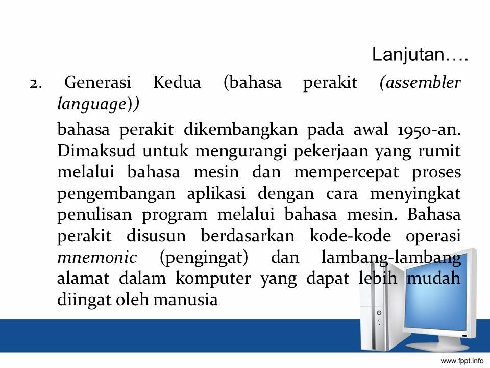 2. Generasi Kedua (bahasa perakit (assembler language)) bahasa perakit dikembangkan pada awal 1950-an. Dimaksud untuk mengurangi pekerjaan yang rumit