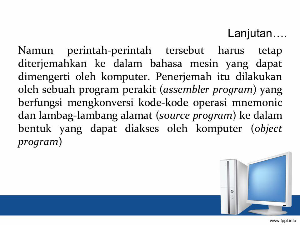 Namun perintah-perintah tersebut harus tetap diterjemahkan ke dalam bahasa mesin yang dapat dimengerti oleh komputer. Penerjemah itu dilakukan oleh se