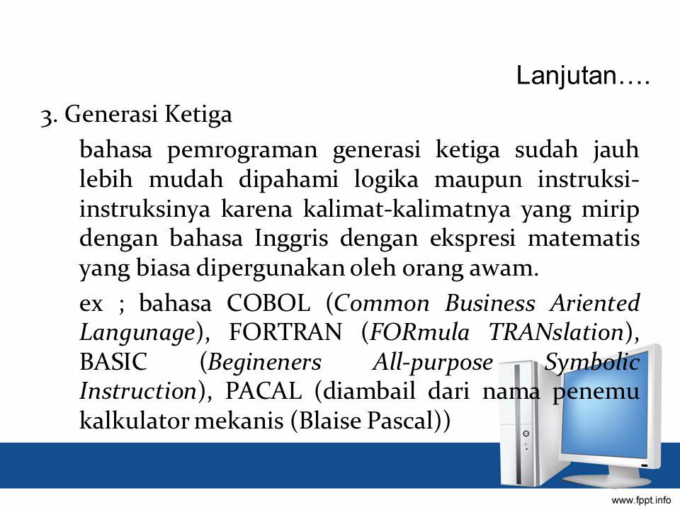 3. Generasi Ketiga bahasa pemrograman generasi ketiga sudah jauh lebih mudah dipahami logika maupun instruksi- instruksinya karena kalimat-kalimatnya