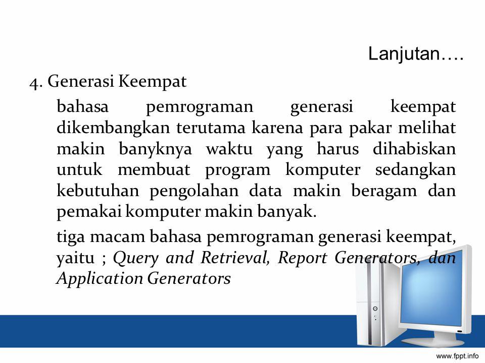 4. Generasi Keempat bahasa pemrograman generasi keempat dikembangkan terutama karena para pakar melihat makin banyknya waktu yang harus dihabiskan unt