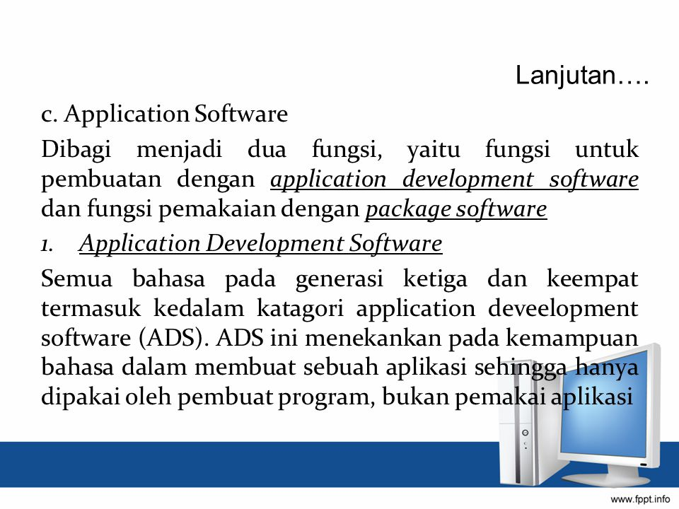 c. Application Software Dibagi menjadi dua fungsi, yaitu fungsi untuk pembuatan dengan application development software dan fungsi pemakaian dengan pa