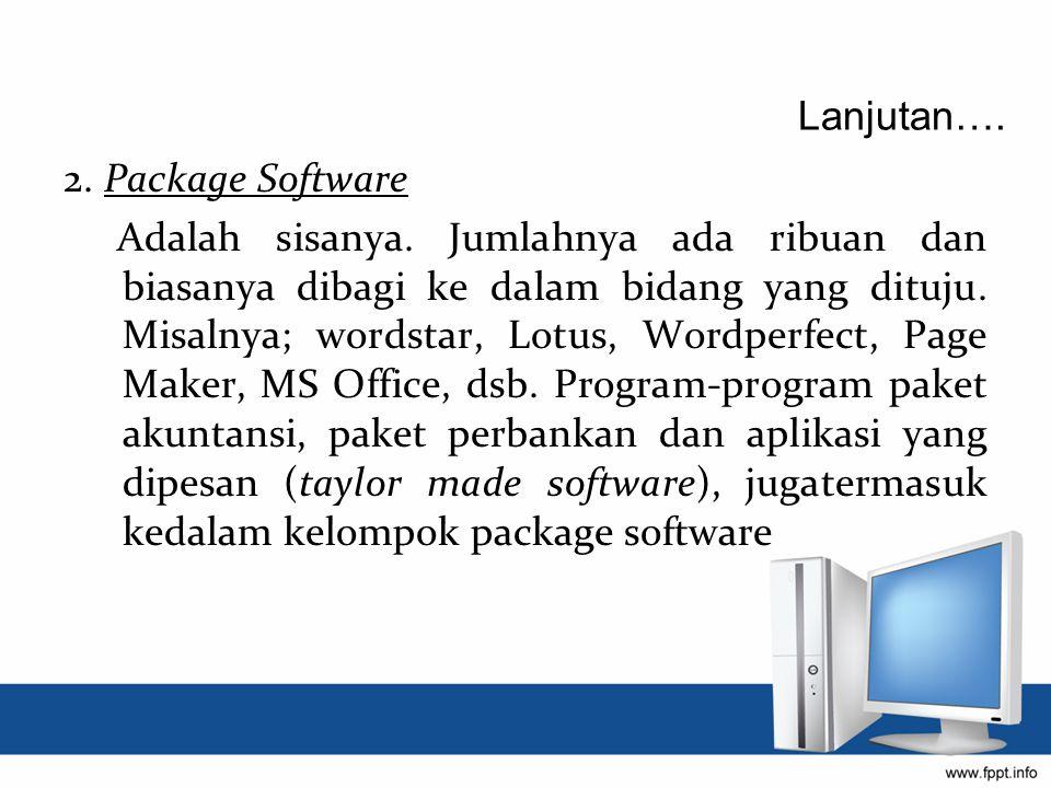 2. Package Software Adalah sisanya. Jumlahnya ada ribuan dan biasanya dibagi ke dalam bidang yang dituju. Misalnya; wordstar, Lotus, Wordperfect, Page