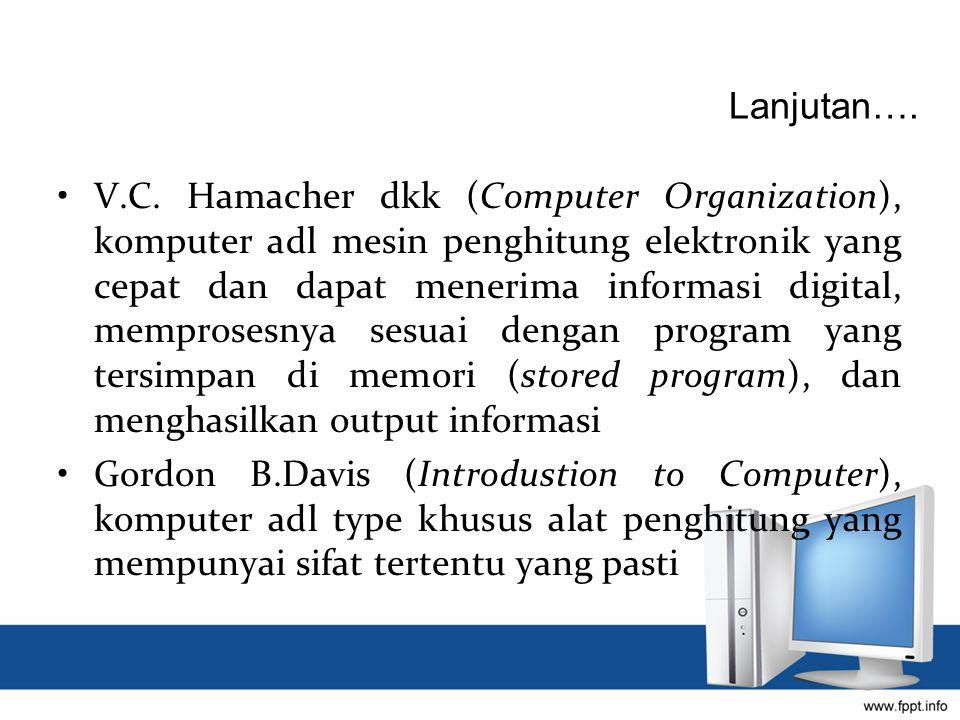 V.C. Hamacher dkk (Computer Organization), komputer adl mesin penghitung elektronik yang cepat dan dapat menerima informasi digital, memprosesnya sesu