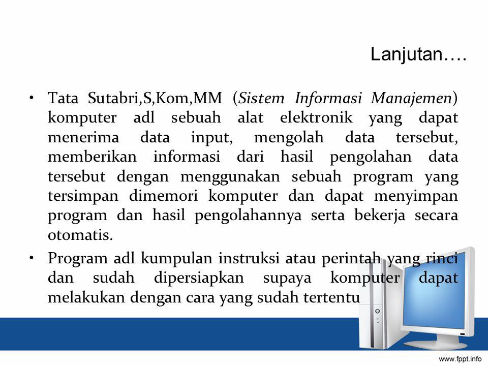 Tata Sutabri,S,Kom,MM (Sistem Informasi Manajemen) komputer adl sebuah alat elektronik yang dapat menerima data input, mengolah data tersebut, memberi