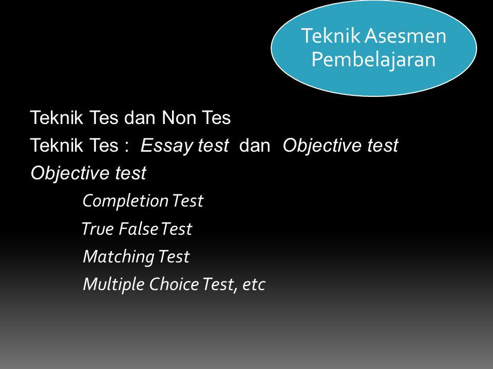 Teknik Tes dan Non Tes Teknik Tes : Essay test dan Objective test Objective test Completion Test True False Test Matching Test Multiple Choice Test, e