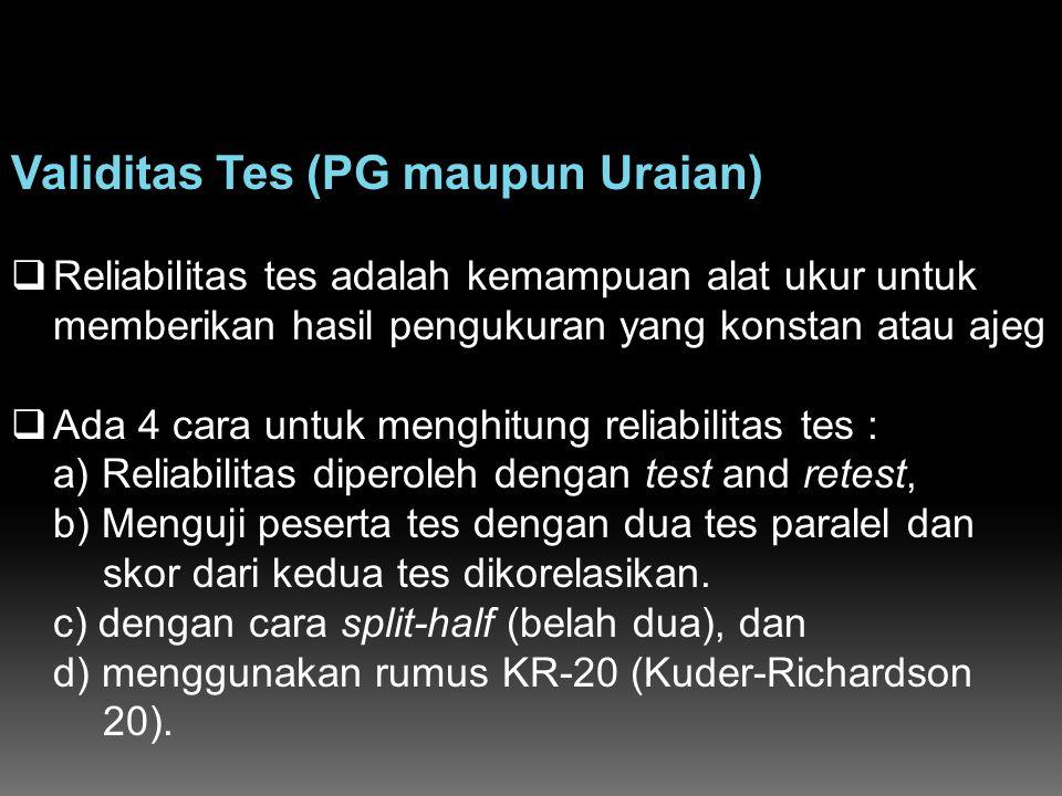 Validitas Tes (PG maupun Uraian)  Reliabilitas tes adalah kemampuan alat ukur untuk memberikan hasil pengukuran yang konstan atau ajeg  Ada 4 cara u