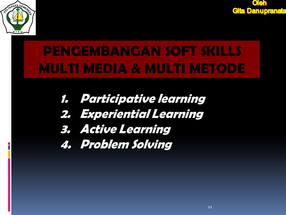 11 1.Participative learning 2.Experiential Learning 3.Active Learning 4.Problem Solving PENGEMBANGAN SOFT SKILLS MULTI MEDIA & MULTI METODE