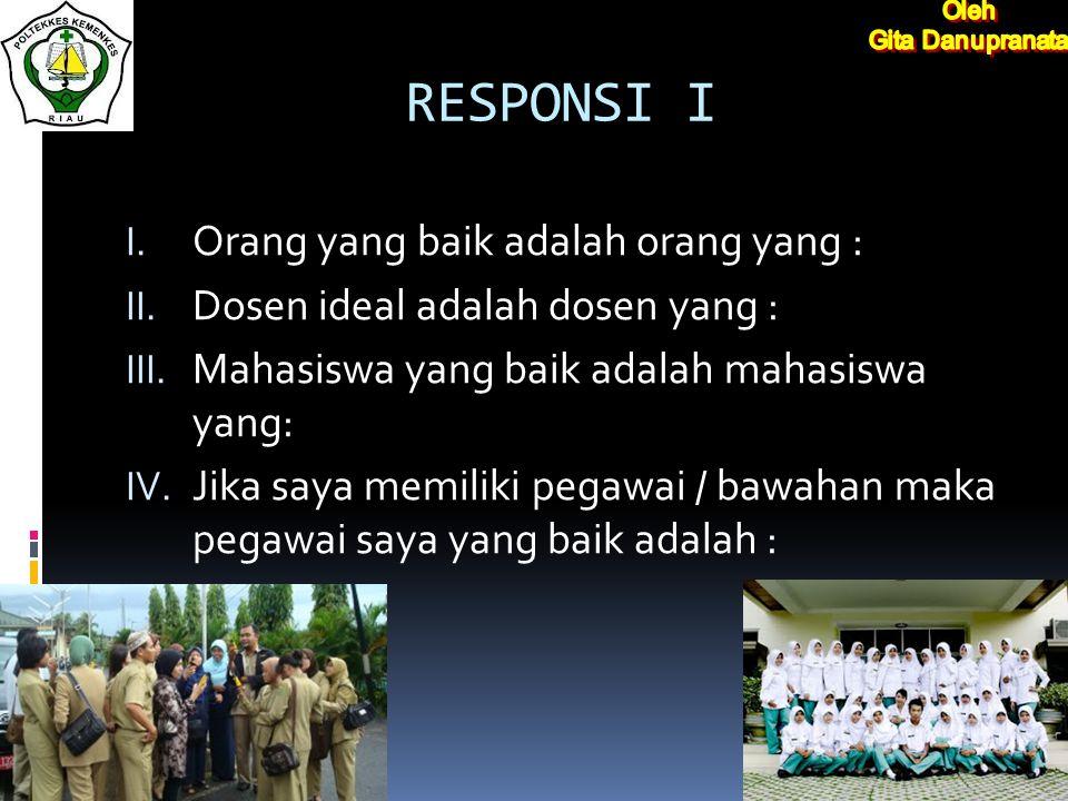 RESPONSI I I.Orang yang baik adalah orang yang : II.