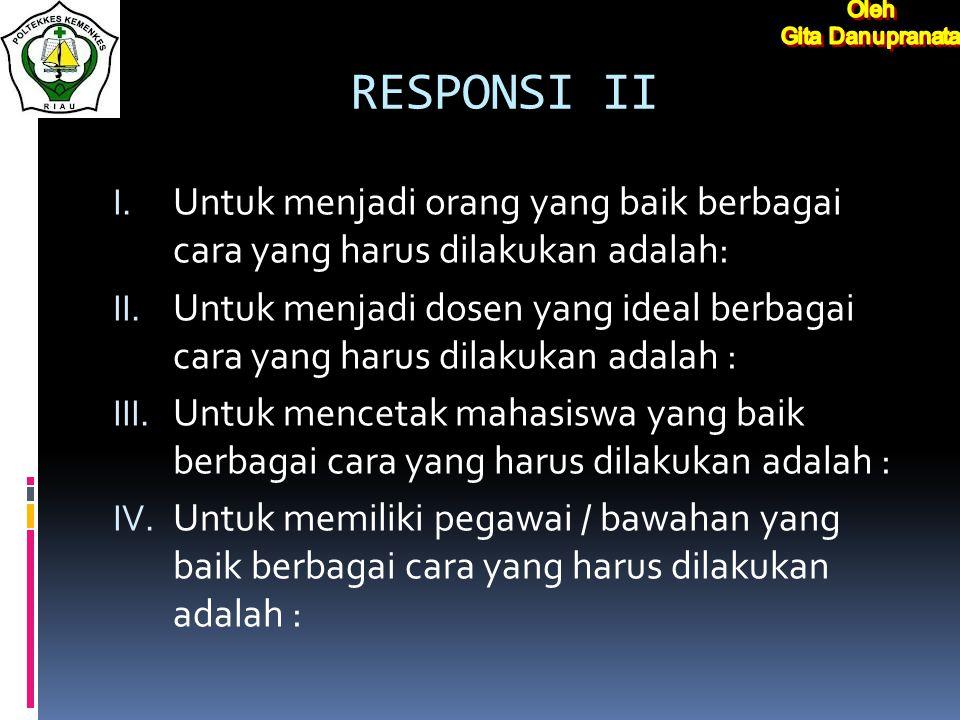 RESPONSI II I.Untuk menjadi orang yang baik berbagai cara yang harus dilakukan adalah: II.