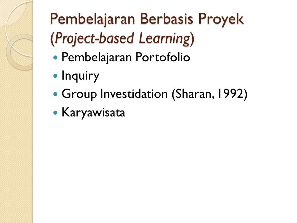 Pembelajaran Berbasis Proyek (Project-based Learning) Pembelajaran Portofolio Inquiry Group Investidation (Sharan, 1992) Karyawisata