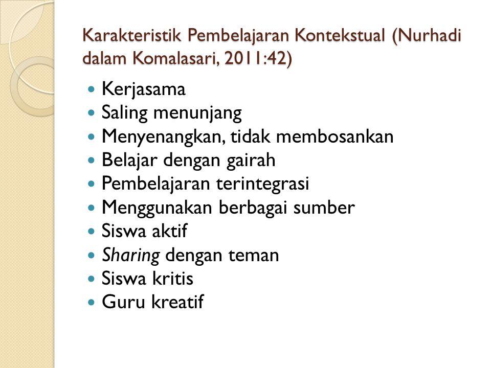 Karakteristik Pembelajaran Kontekstual (Nurhadi dalam Komalasari, 2011:42) Kerjasama Saling menunjang Menyenangkan, tidak membosankan Belajar dengan g