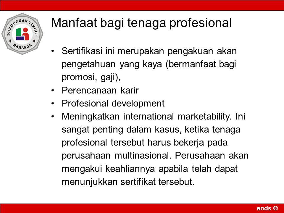 ends ® Manfaat bagi tenaga profesional Sertifikasi ini merupakan pengakuan akan pengetahuan yang kaya (bermanfaat bagi promosi, gaji), Perencanaan kar