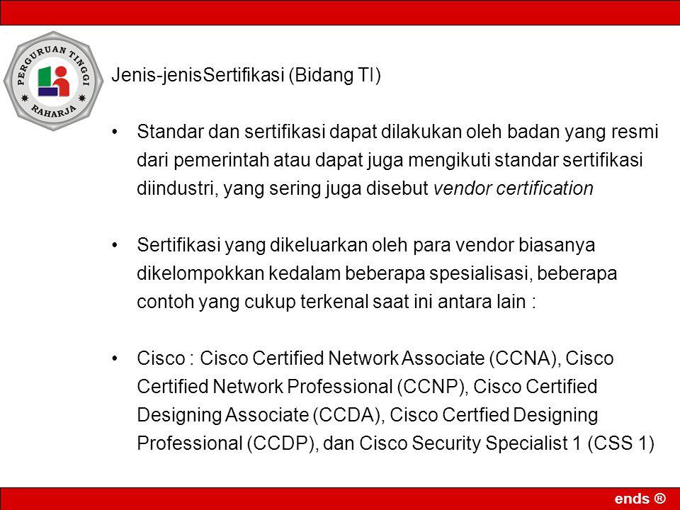 Jenis-jenisSertifikasi (Bidang TI) Standar dan sertifikasi dapat dilakukan oleh badan yang resmi dari pemerintah atau dapat juga mengikuti standar ser