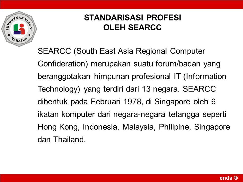 ends ® SEARCC (South East Asia Regional Computer Confideration) merupakan suatu forum/badan yang beranggotakan himpunan profesional IT (Information Te