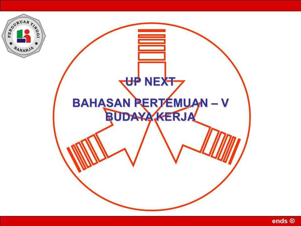 ends ® UP NEXT BAHASAN PERTEMUAN – V BUDAYA KERJA
