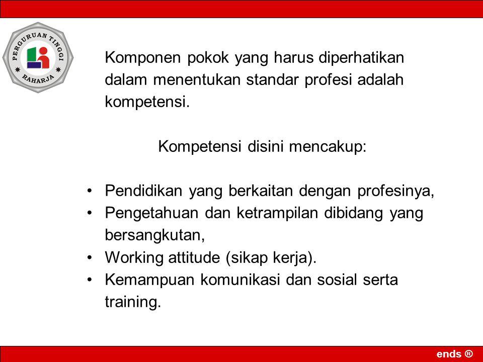 ends ® Komponen pokok yang harus diperhatikan dalam menentukan standar profesi adalah kompetensi. Kompetensi disini mencakup: Pendidikan yang berkaita