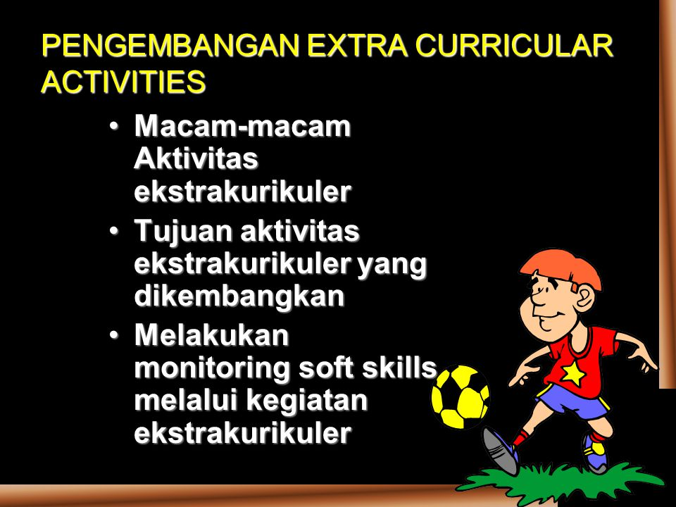 PENGEMBANGAN EXTRA CURRICULAR ACTIVITIES Macam-macam Aktivitas ekstrakurikulerMacam-macam Aktivitas ekstrakurikuler Tujuan aktivitas ekstrakurikuler y