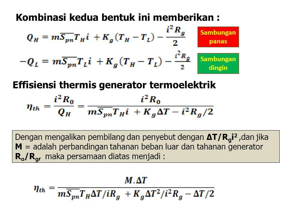 Kombinasi kedua bentuk ini memberikan : Effisiensi thermis generator termoelektrik Sambungan panas Sambungan dingin Dengan mengalikan pembilang dan pe