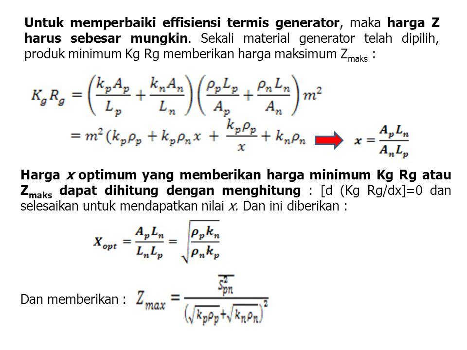 Untuk memperbaiki effisiensi termis generator, maka harga Z harus sebesar mungkin. Sekali material generator telah dipilih, produk minimum Kg Rg membe