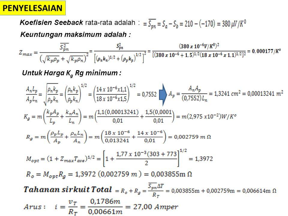 Koefisien Seeback rata-rata adalah : Keuntungan maksimum adalah : Untuk Harga K g Rg minimum : PENYELESAIAN