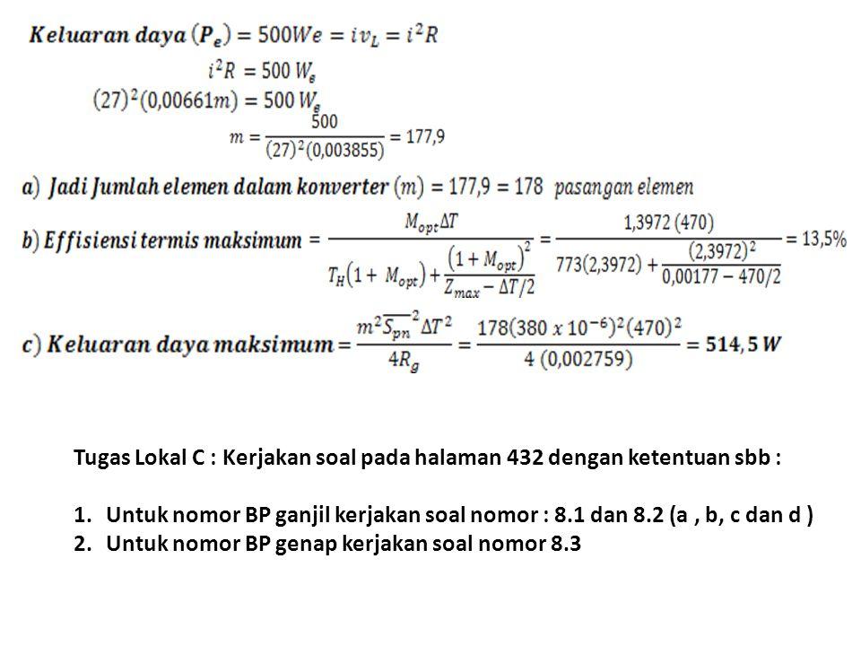 Tugas Lokal C : Kerjakan soal pada halaman 432 dengan ketentuan sbb : 1.Untuk nomor BP ganjil kerjakan soal nomor : 8.1 dan 8.2 (a, b, c dan d ) 2.Unt
