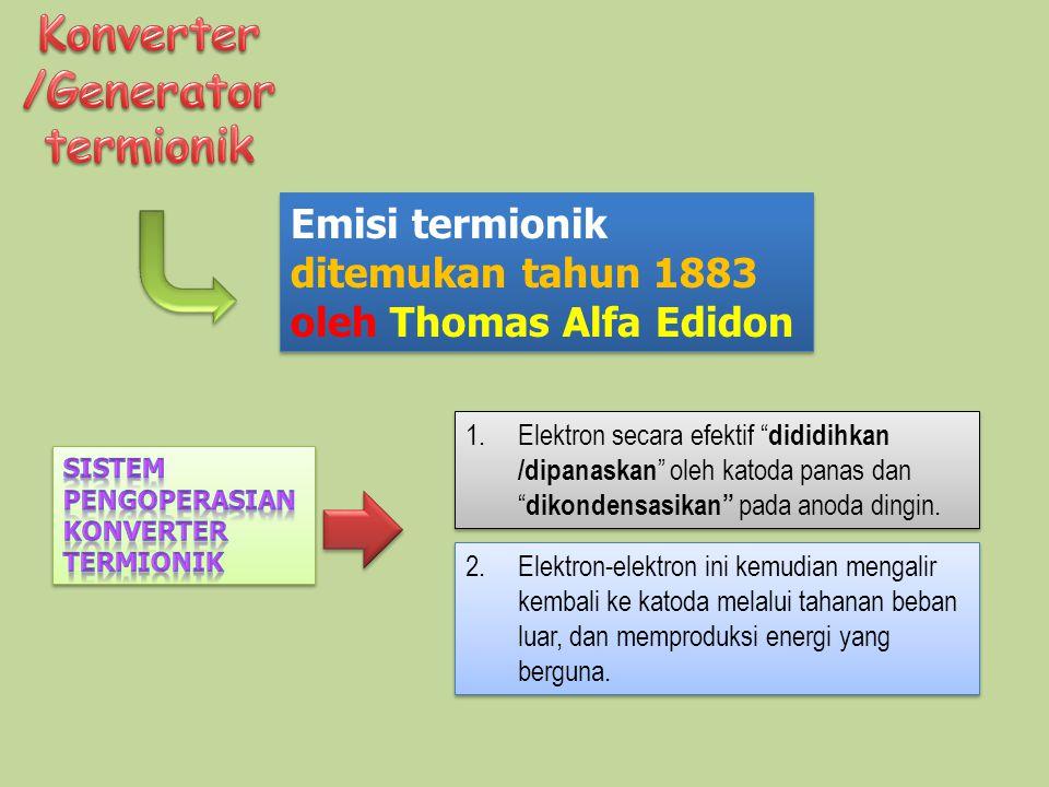 """1.Elektron secara efektif """" dididihkan /dipanaskan """" oleh katoda panas dan """" dikondensasikan"""" pada anoda dingin. Emisi termionik ditemukan tahun 1883"""