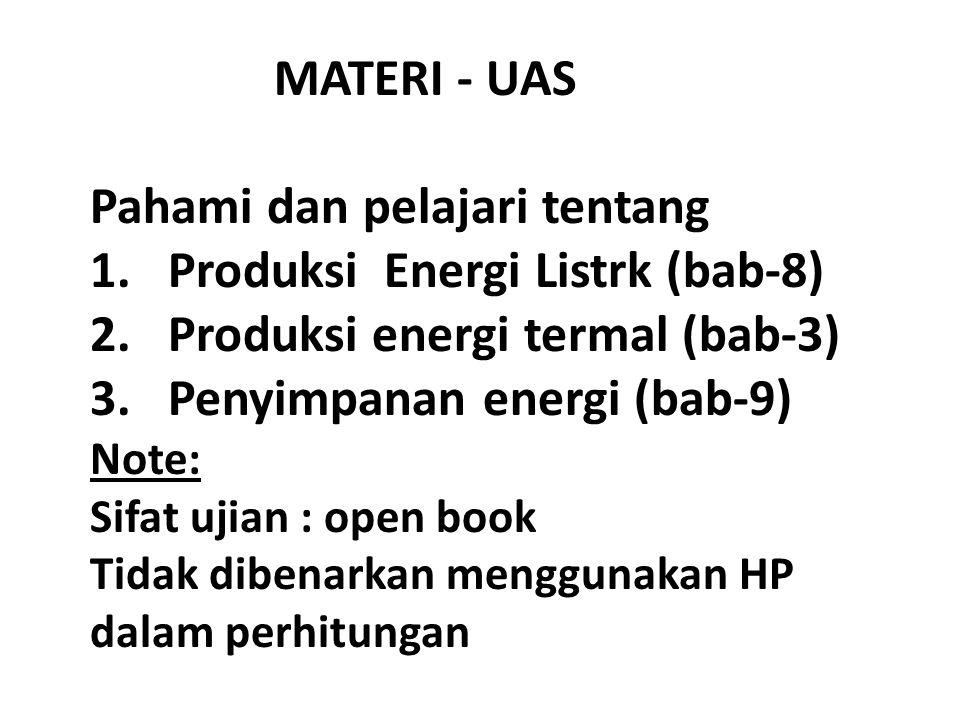 MATERI - UAS Pahami dan pelajari tentang 1.Produksi Energi Listrk (bab-8) 2.Produksi energi termal (bab-3) 3.Penyimpanan energi (bab-9) Note: Sifat uj