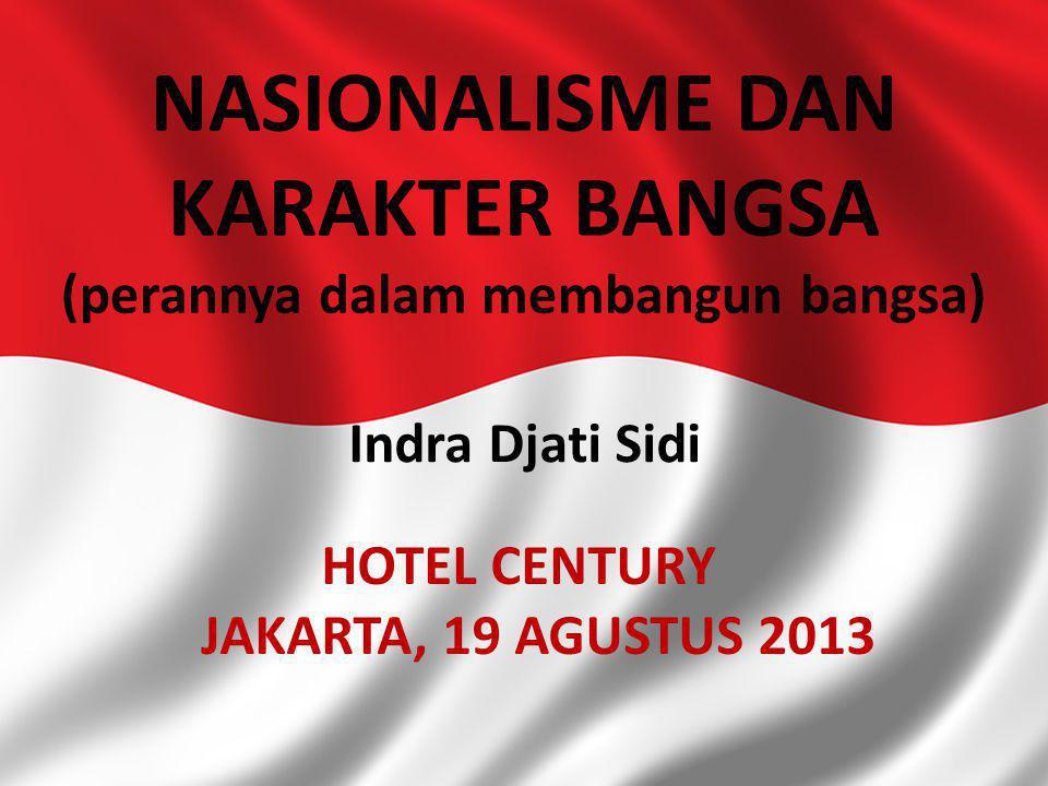 19/08/2013NASIONALISME DAN KARAKTER BANGSA1 NASIONALISME DAN KARAKTER BANGSA (perannya dalam membangun bangsa) Indra Djati Sidi HOTEL CENTURY JAKARTA,