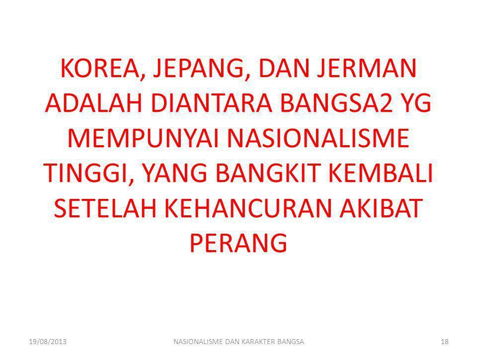 KOREA, JEPANG, DAN JERMAN ADALAH DIANTARA BANGSA2 YG MEMPUNYAI NASIONALISME TINGGI, YANG BANGKIT KEMBALI SETELAH KEHANCURAN AKIBAT PERANG 19/08/2013NA