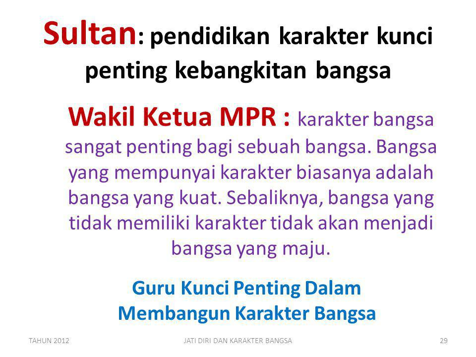 Sultan : pendidikan karakter kunci penting kebangkitan bangsa Wakil Ketua MPR : karakter bangsa sangat penting bagi sebuah bangsa. Bangsa yang mempuny