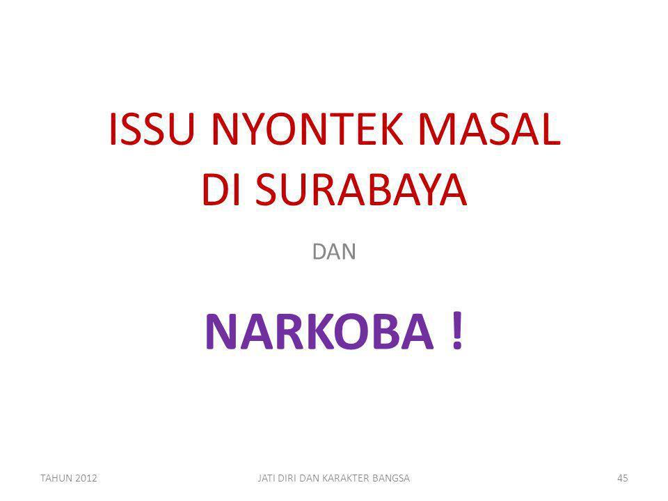 ISSU NYONTEK MASAL DI SURABAYA DAN NARKOBA ! TAHUN 201245JATI DIRI DAN KARAKTER BANGSA