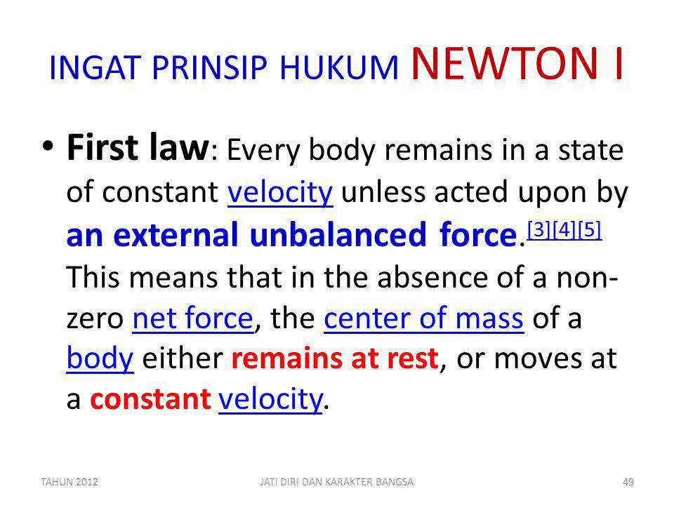 INGAT PRINSIP HUKUM NEWTON I First law : Every body remains in a state of constant velocity unless acted upon by an external unbalanced force. [3][4][