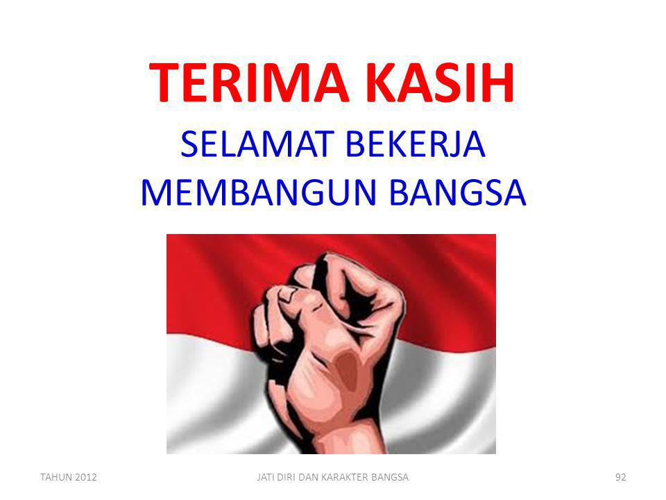 TERIMA KASIH SELAMAT BEKERJA MEMBANGUN BANGSA TAHUN 201292JATI DIRI DAN KARAKTER BANGSA