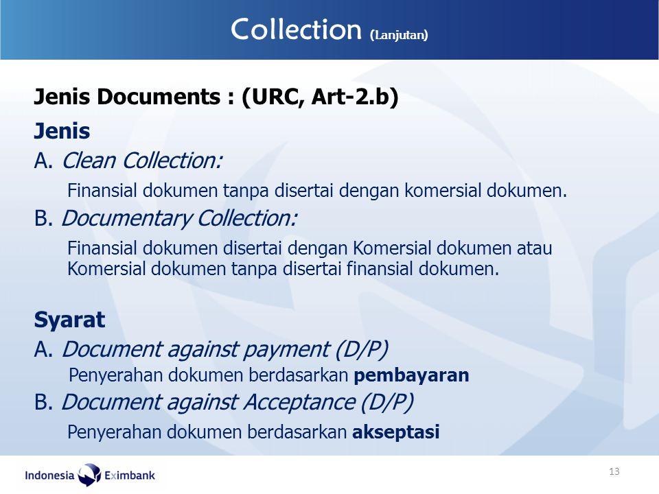 Jenis Documents : (URC, Art-2.b) Jenis A. Clean Collection: Finansial dokumen tanpa disertai dengan komersial dokumen. B. Documentary Collection: Fina