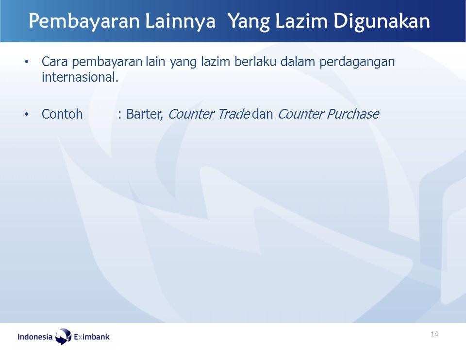 Cara pembayaran lain yang lazim berlaku dalam perdagangan internasional. Contoh : Barter, Counter Trade dan Counter Purchase Pembayaran Lainnya Yang L