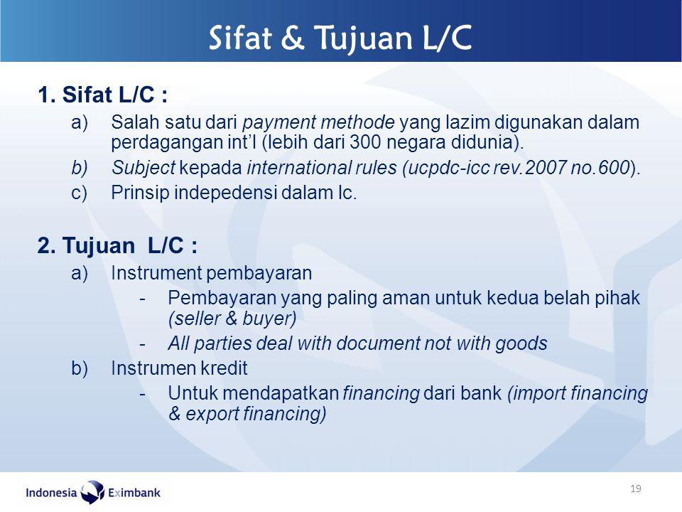 1. Sifat L/C : a)Salah satu dari payment methode yang lazim digunakan dalam perdagangan int'l (lebih dari 300 negara didunia). b)Subject kepada intern