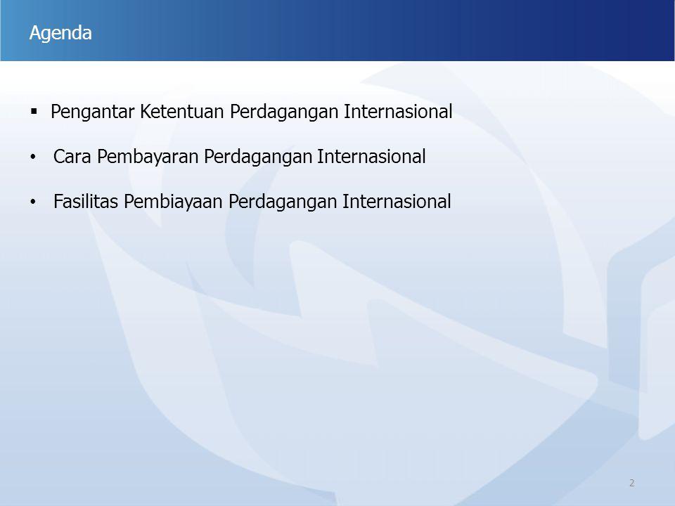 2 Agenda  Pengantar Ketentuan Perdagangan Internasional Cara Pembayaran Perdagangan Internasional Fasilitas Pembiayaan Perdagangan Internasional