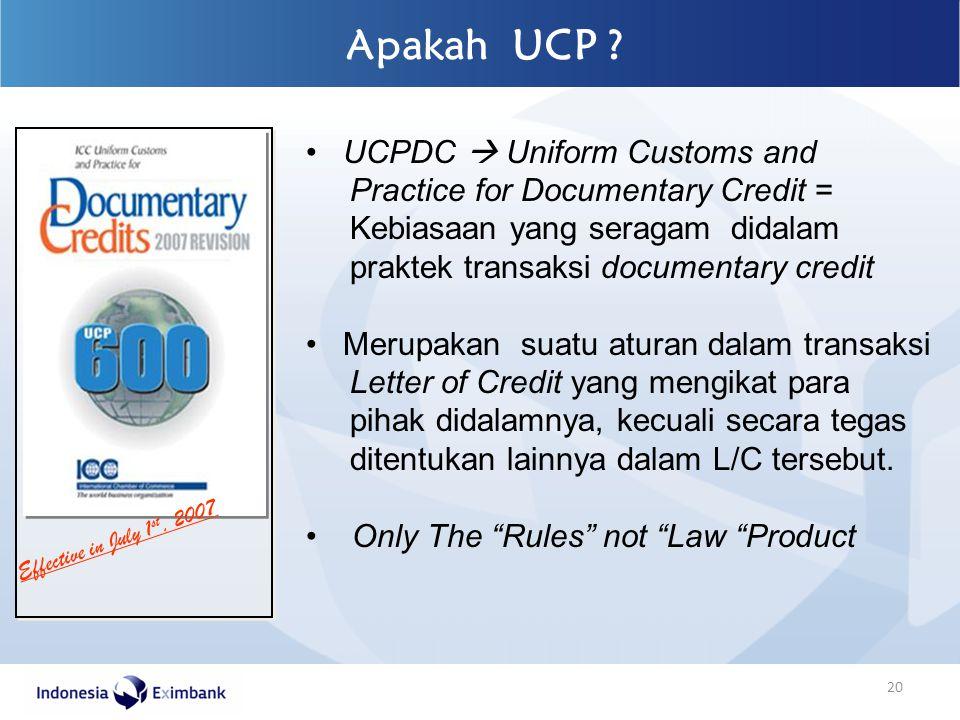 Apakah UCP ? Effective in July 1 st, 2007 UCPDC  Uniform Customs and Practice for Documentary Credit = Kebiasaan yang seragam didalam praktek transak