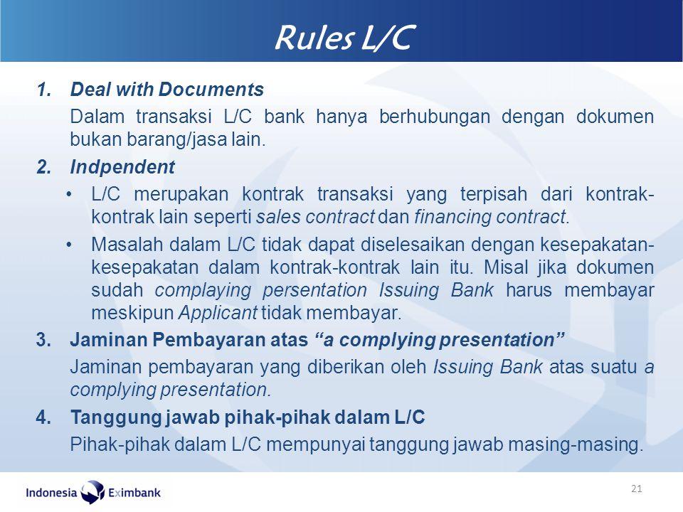 1.Deal with Documents Dalam transaksi L/C bank hanya berhubungan dengan dokumen bukan barang/jasa lain. 2.Indpendent L/C merupakan kontrak transaksi y