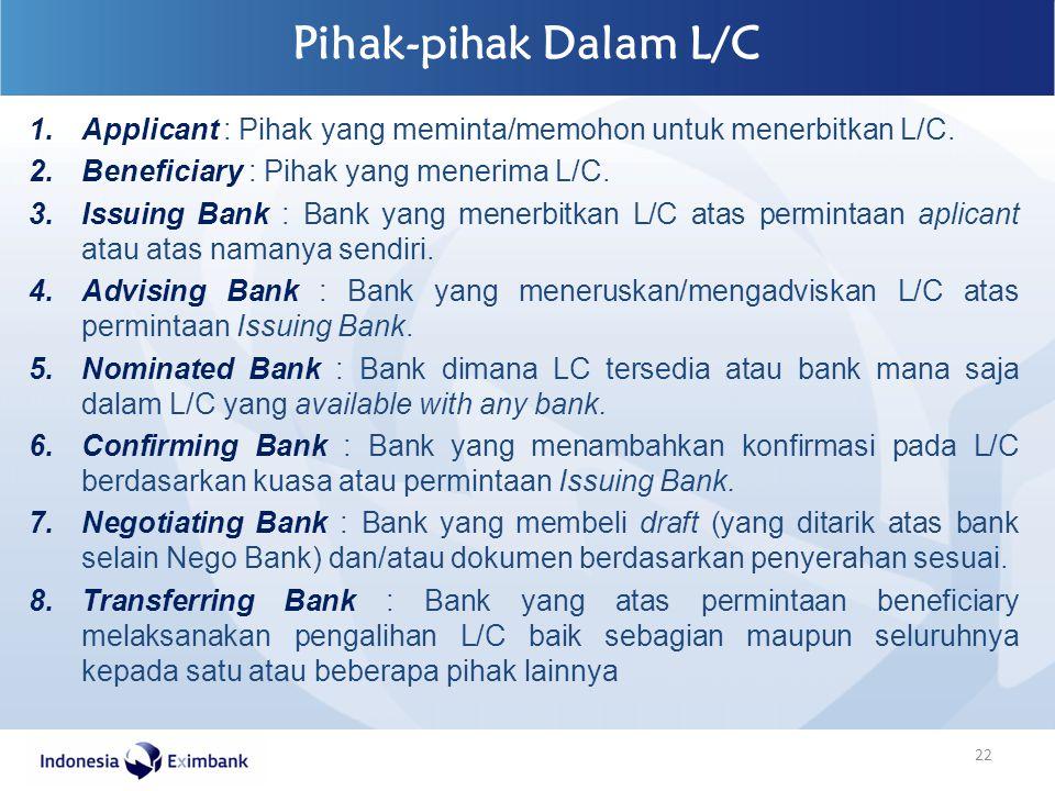 Pihak-pihak Dalam L/C 22 1.Applicant : Pihak yang meminta/memohon untuk menerbitkan L/C. 2.Beneficiary : Pihak yang menerima L/C. 3.Issuing Bank : Ban