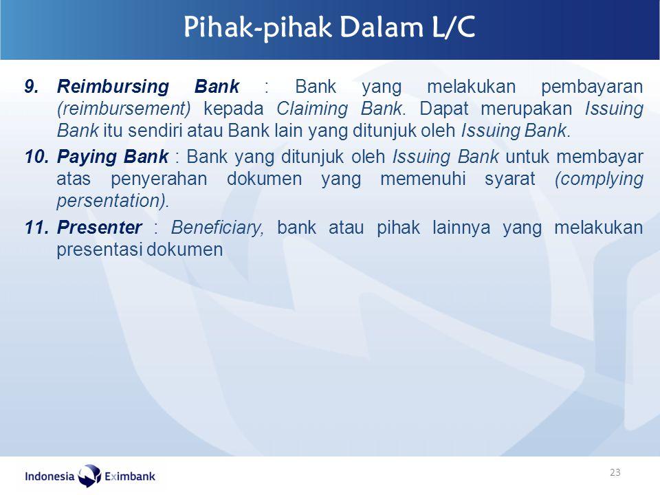 Pihak-pihak Dalam L/C 23 9.Reimbursing Bank : Bank yang melakukan pembayaran (reimbursement) kepada Claiming Bank. Dapat merupakan Issuing Bank itu se