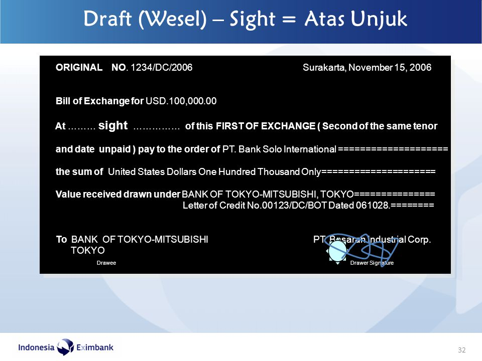32 Draft (Wesel) – Sight = Atas Unjuk ORIGINAL NO. 1234/DC/2006 Surakarta, November 15, 2006 Bill of Exchange for USD.100,000.00 At ……… sight …………… of